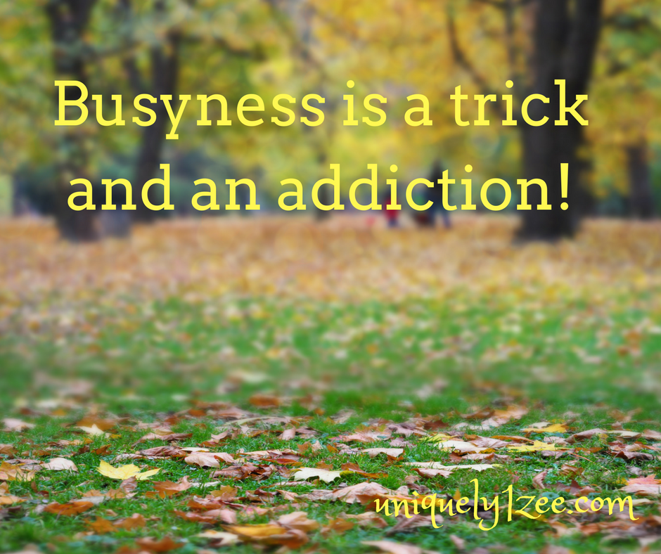 Busyness is a trick