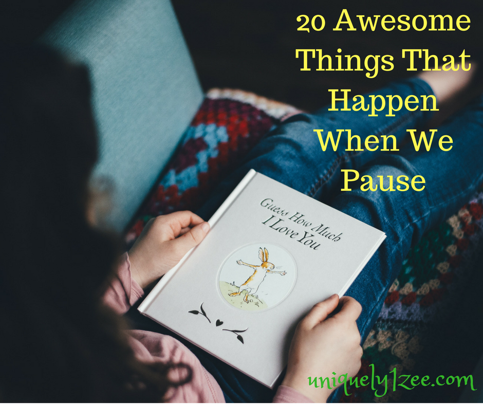 20 Awesome Things That Happen When We Pause