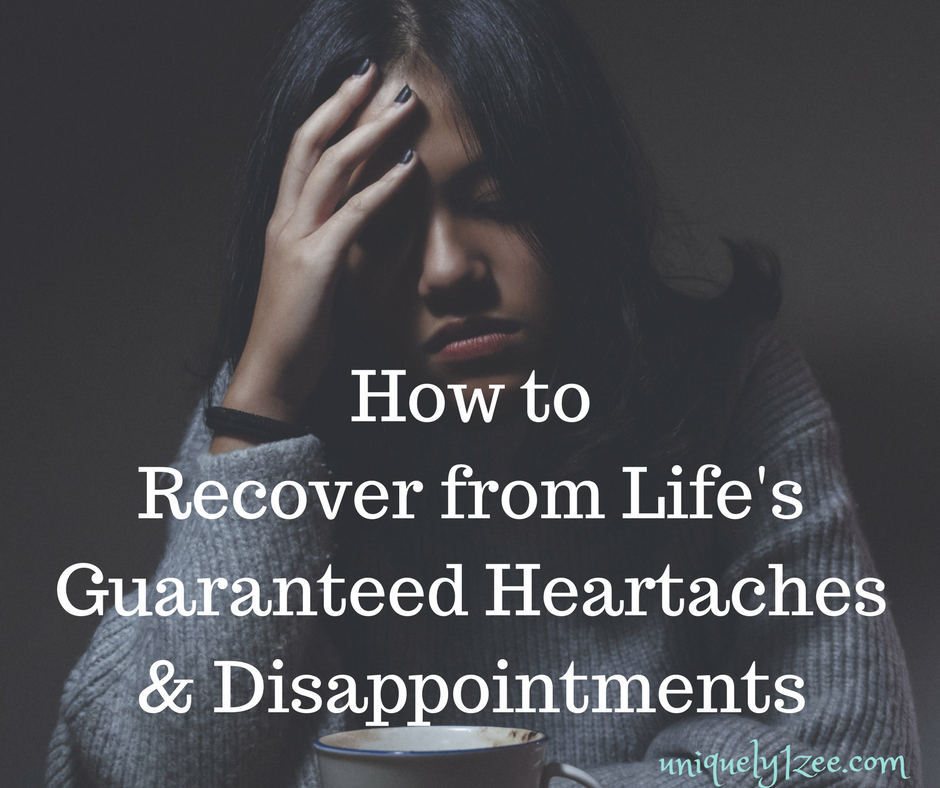 How to Recover from Life's Guaranteed Heartaches and Disappointments